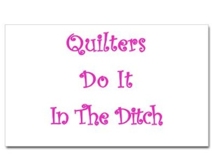 http://www.cafepress.com/mf/16275476/quilters-do-it-in-the-ditch-rectangle_sticker